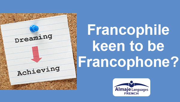 francophile becoming francophone with Almaje Languages Tutoring